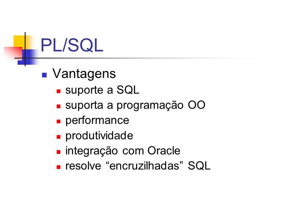 PL/SQL Vantagens suporte a SQL suporta a programação OO performance produtividade integração com Oracle resolve encruzilhadas SQL