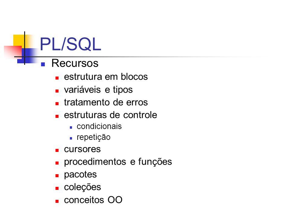 PL/SQL Recursos estrutura em blocos variáveis e tipos tratamento de erros estruturas de controle condicionais repetição cursores procedimentos e funçõ