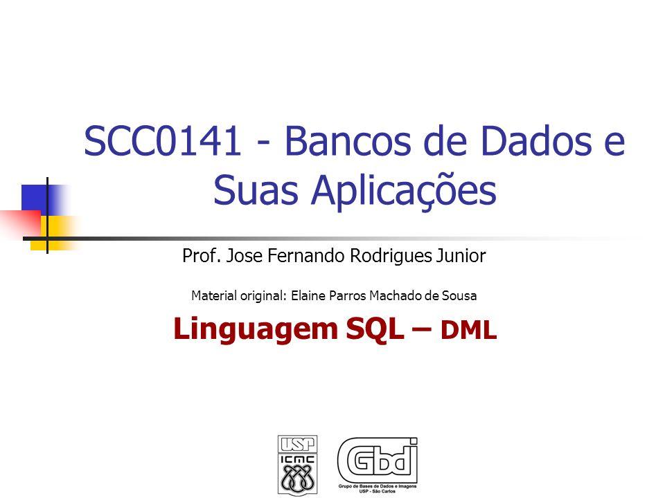 SCC0141 - Bancos de Dados e Suas Aplicações Prof. Jose Fernando Rodrigues Junior Material original: Elaine Parros Machado de Sousa Linguagem SQL – DML