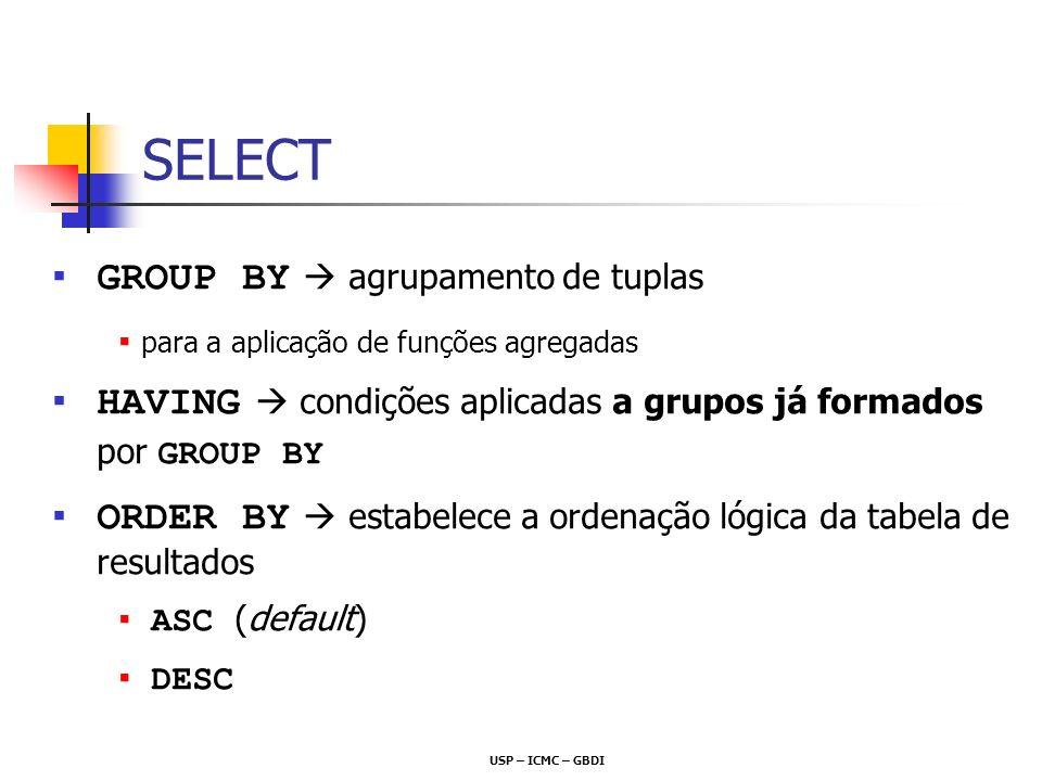 USP – ICMC – GBDI GROUP BY agrupamento de tuplas para a aplicação de funções agregadas HAVING condições aplicadas a grupos já formados por GROUP BY OR