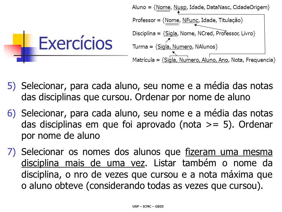 Exercícios 5)Selecionar, para cada aluno, seu nome e a média das notas das disciplinas que cursou. Ordenar por nome de aluno 6)Selecionar, para cada a