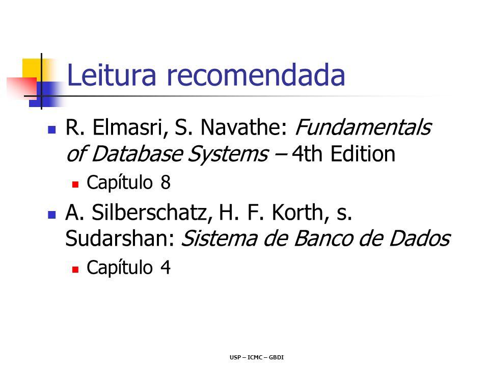 USP – ICMC – GBDI Leitura recomendada R. Elmasri, S. Navathe: Fundamentals of Database Systems – 4th Edition Capítulo 8 A. Silberschatz, H. F. Korth,