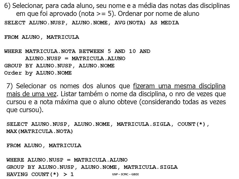 USP – ICMC – GBDI 7) Selecionar os nomes dos alunos que fizeram uma mesma disciplina mais de uma vez. Listar também o nome da disciplina, o nro de vez