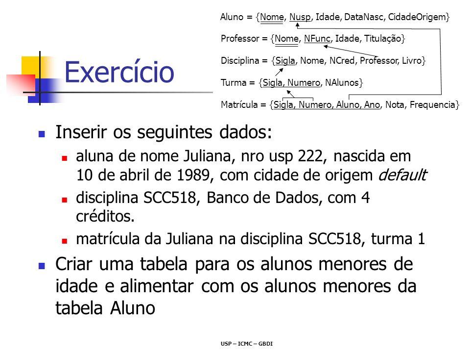 Exercício Inserir os seguintes dados: aluna de nome Juliana, nro usp 222, nascida em 10 de abril de 1989, com cidade de origem default disciplina SCC5