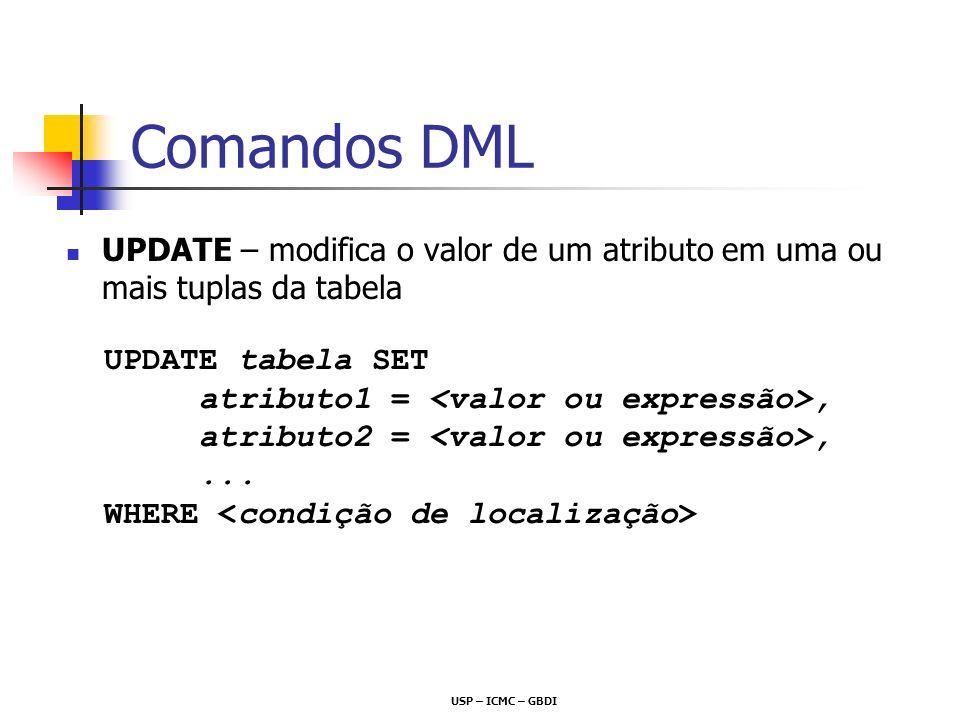 USP – ICMC – GBDI Comandos DML UPDATE – modifica o valor de um atributo em uma ou mais tuplas da tabela UPDATE tabela SET atributo1 =, atributo2 =,...