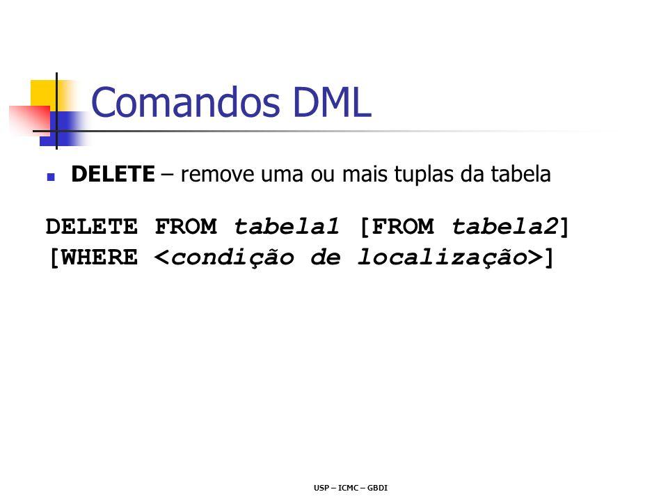 USP – ICMC – GBDI Comandos DML DELETE – remove uma ou mais tuplas da tabela DELETE FROM tabela1 [FROM tabela2] [WHERE ]