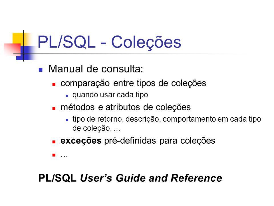 PL/SQL - Coleções Manual de consulta: comparação entre tipos de coleções quando usar cada tipo métodos e atributos de coleções tipo de retorno, descri