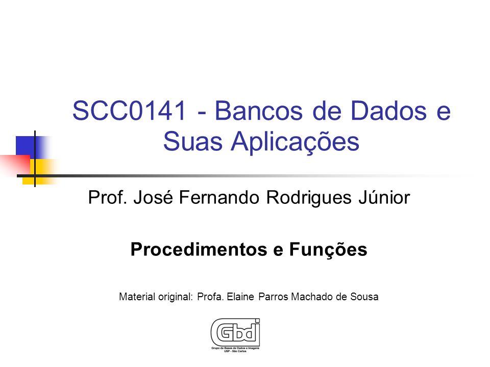 Prof. José Fernando Rodrigues Júnior Procedimentos e Funções Material original: Profa. Elaine Parros Machado de Sousa SCC0141 - Bancos de Dados e Suas