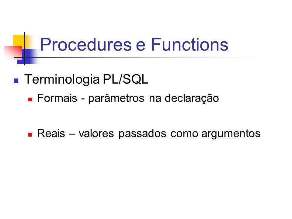 Procedures e Functions Terminologia PL/SQL Formais - parâmetros na declaração Reais – valores passados como argumentos
