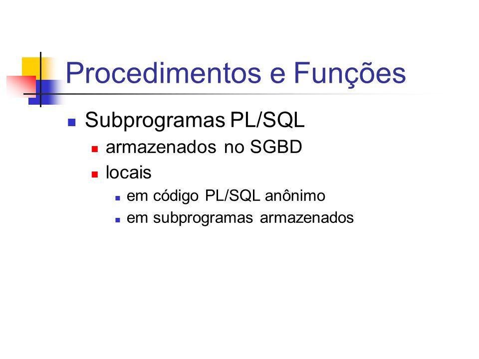 Outros comandos Pesquise: alter/drop procedure alter/drop function Ex : ALTER PROCEDURE insere_matricula COMPILE; /*Por que recompilar um procedimento/função armazenado?*/