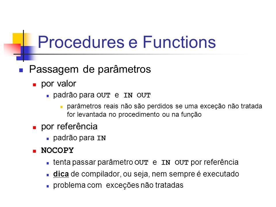Procedures e Functions Passagem de parâmetros por valor padrão para OUT e IN OUT parâmetros reais não são perdidos se uma exceção não tratada for leva