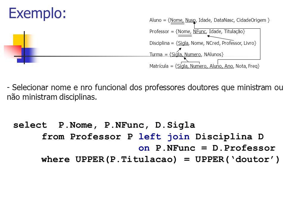 Aluno = {Nome, Nusp, Idade, DataNasc, CidadeOrigem } Professor = {Nome, NFunc, Idade, Titulação} Disciplina = {Sigla, Nome, NCred, Professor, Livro} T