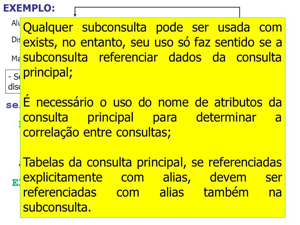 Aluno = {Nome, Nusp, Idade, DataNasc} Disciplina = {Sigla, Nome, NCred, Professor, Livro, Monitor} Matrícula = {Sigla, Numero, Aluno, Ano, Nota} selec