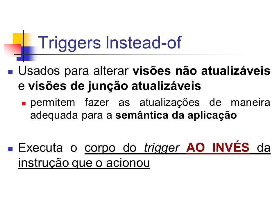 Triggers Instead-of Usados para alterar visões não atualizáveis e visões de junção atualizáveis permitem fazer as atualizações de maneira adequada par