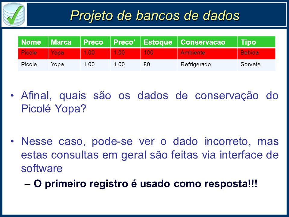 Projeto de bancos de dados Afinal, quais são os dados de conservação do Picolé Yopa? Nesse caso, pode-se ver o dado incorreto, mas estas consultas em