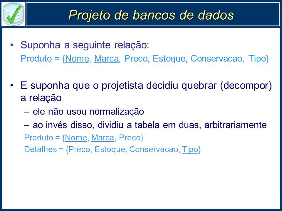 Projeto de bancos de dados Suponha a seguinte relação: Produto = {Nome, Marca, Preco, Estoque, Conservacao, Tipo} E suponha que o projetista decidiu q
