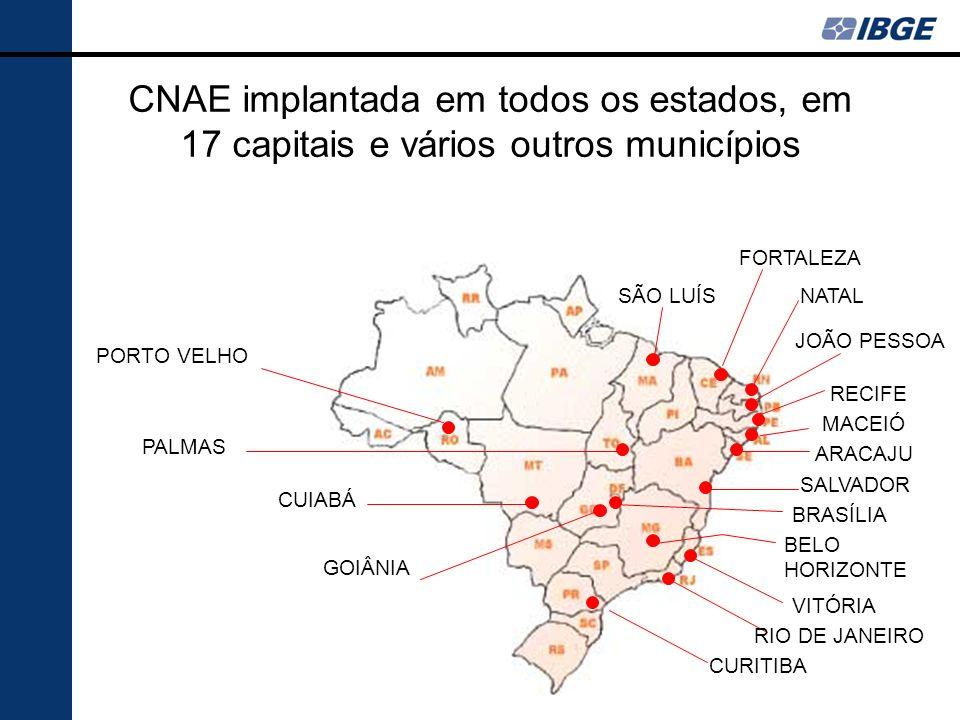 CNAE implantada em todos os estados, em 17 capitais e vários outros municípios ARACAJU MACEIÓ RECIFE JOÃO PESSOA NATAL FORTALEZA SÃO LUÍS SALVADOR BRASÍLIA BELO HORIZONTE VITÓRIA RIO DE JANEIRO CURITIBA GOIÂNIA CUIABÁ PALMAS PORTO VELHO
