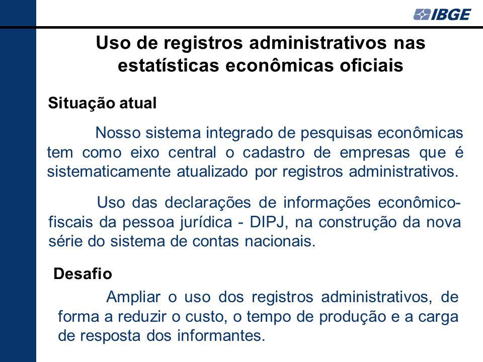 Nosso sistema integrado de pesquisas econômicas tem como eixo central o cadastro de empresas que é sistematicamente atualizado por registros administrativos.