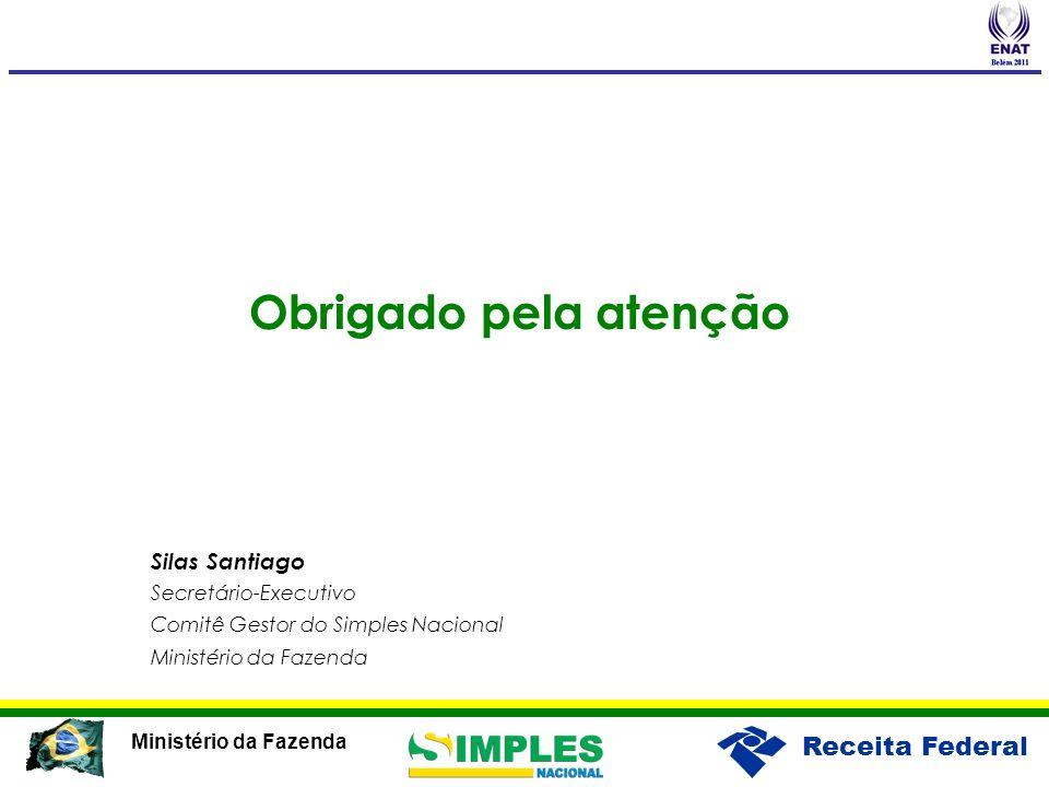 Receita Federal Ministério da Fazenda Obrigado pela atenção Silas Santiago Secretário-Executivo Comitê Gestor do Simples Nacional Ministério da Fazend