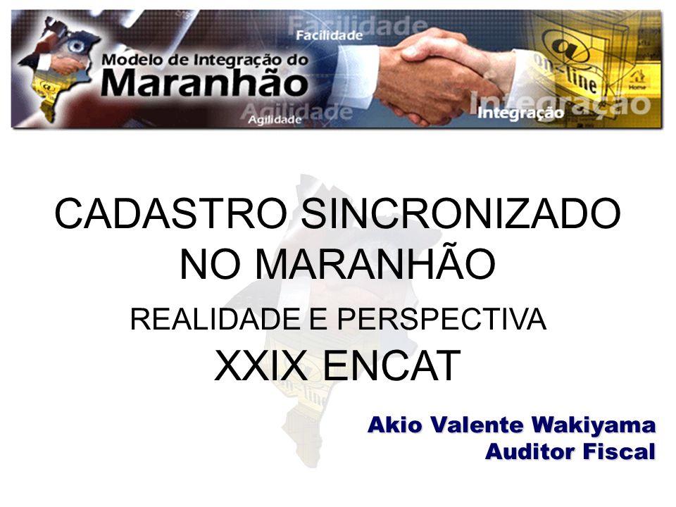 CADASTRO SINCRONIZADO NO MARANHÃO REALIDADE E PERSPECTIVA XXIX ENCAT Akio Valente Wakiyama Auditor Fiscal