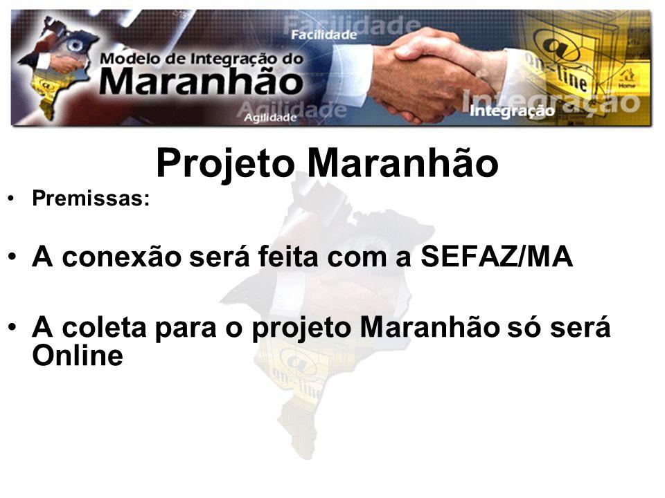 Projeto Maranhão Premissas: A conexão será feita com a SEFAZ/MA A coleta para o projeto Maranhão só será Online