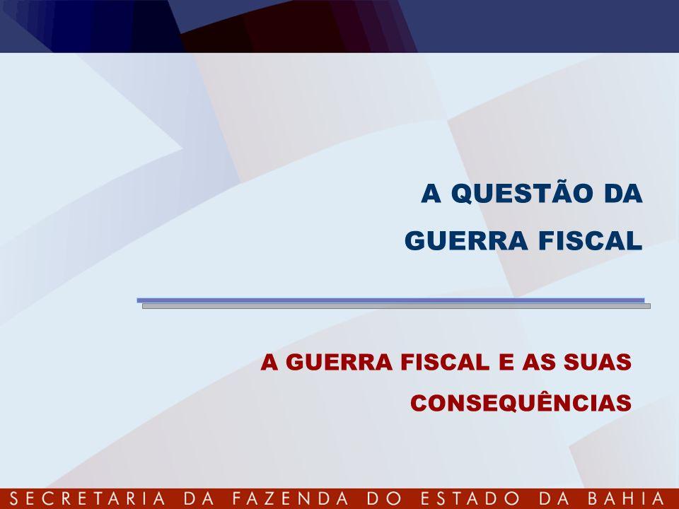 A QUESTÃO DA GUERRA FISCAL A GUERRA FISCAL E AS SUAS CONSEQUÊNCIAS