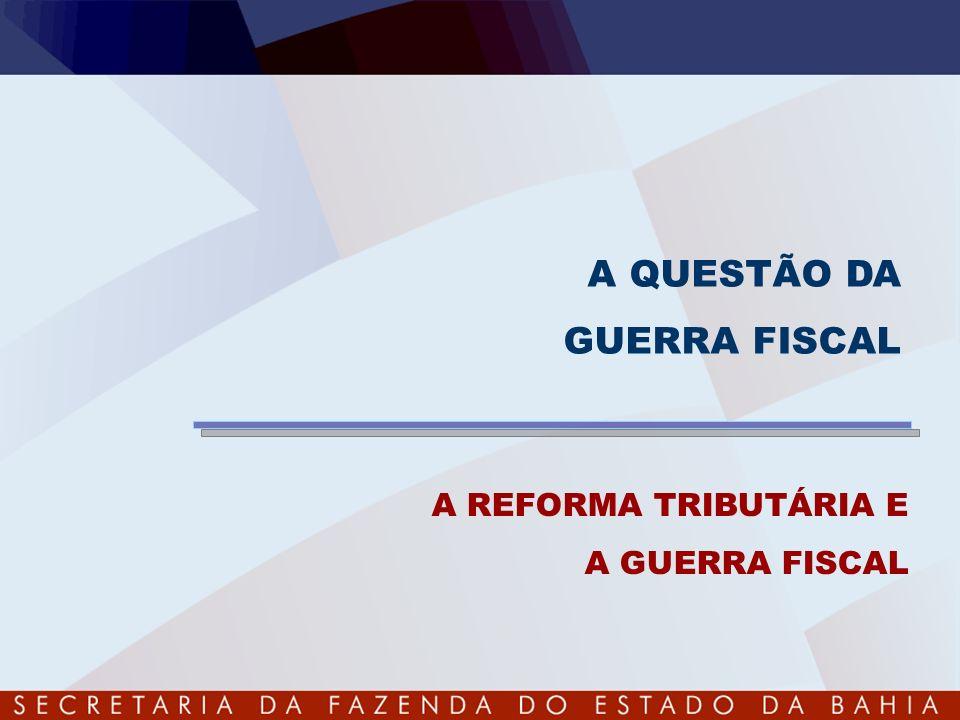 A QUESTÃO DA GUERRA FISCAL A REFORMA TRIBUTÁRIA E A GUERRA FISCAL