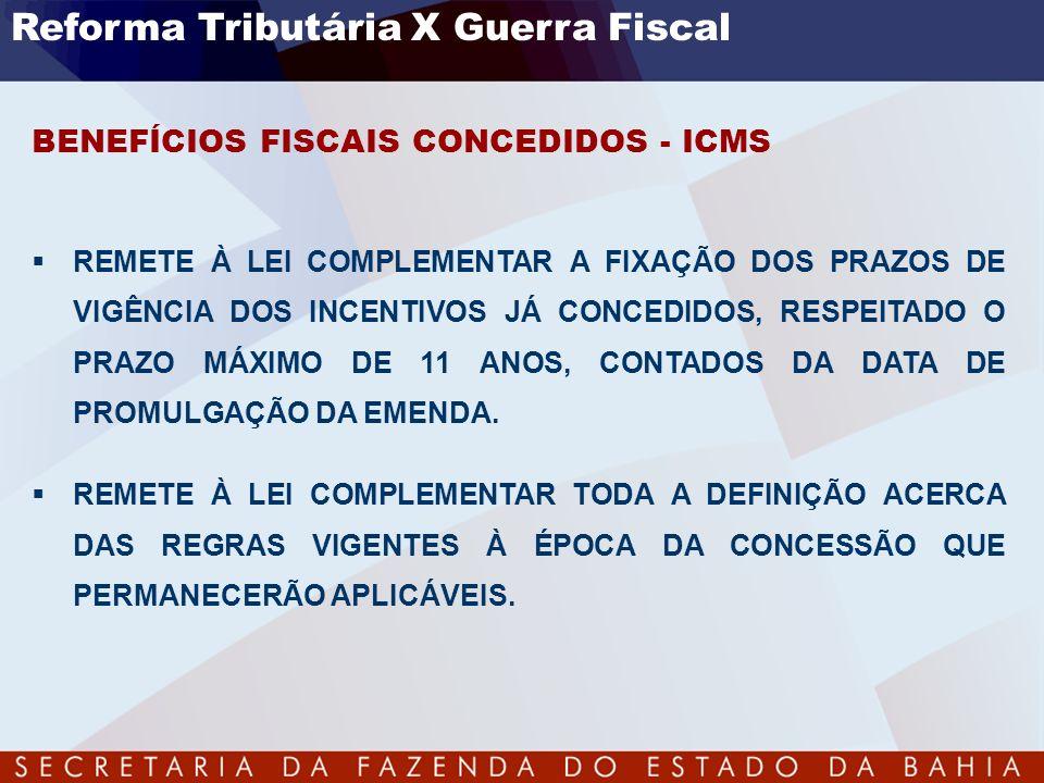 BENEFÍCIOS FISCAIS CONCEDIDOS - ICMS REMETE À LEI COMPLEMENTAR A FIXAÇÃO DOS PRAZOS DE VIGÊNCIA DOS INCENTIVOS JÁ CONCEDIDOS, RESPEITADO O PRAZO MÁXIM