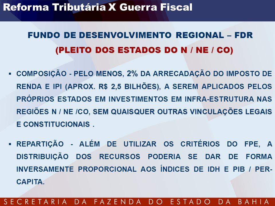 (PLEITO DOS ESTADOS DO N / NE / CO) FUNDO DE DESENVOLVIMENTO REGIONAL – FDR (PLEITO DOS ESTADOS DO N / NE / CO) PELO MENOS 2% (APROX. R$ 2,5 BILHÕES)