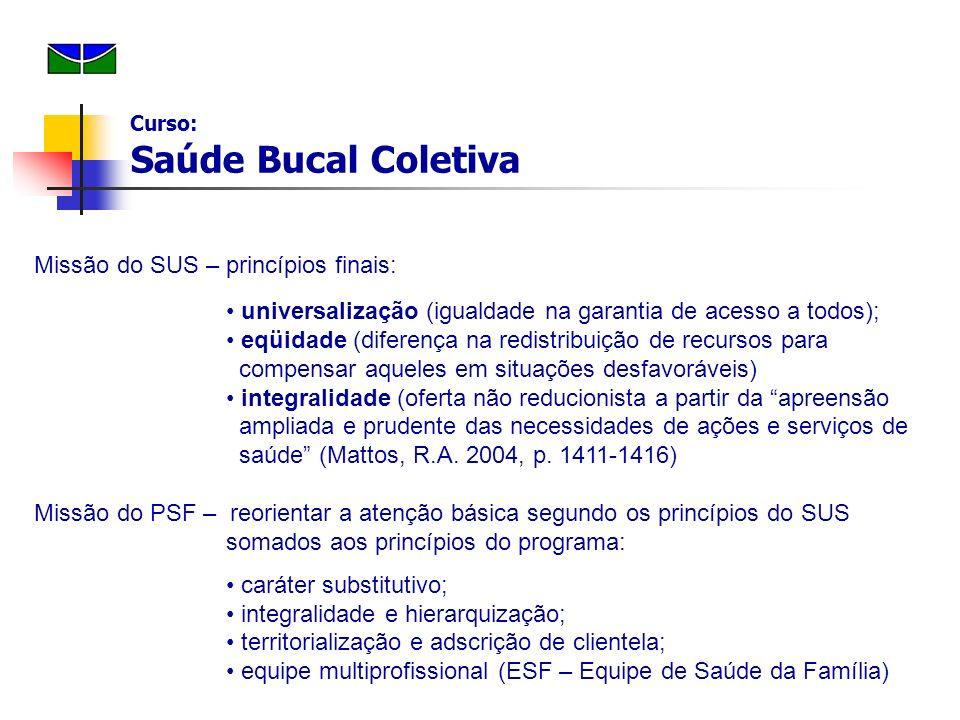 Missão do SUS – princípios finais: universalização (igualdade na garantia de acesso a todos); eqüidade (diferença na redistribuição de recursos para c