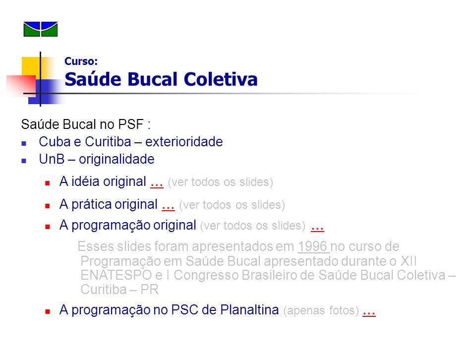 Saúde Bucal no PSF : Cuba e Curitiba – exterioridade UnB – originalidade A idéia original... (ver todos os slides)... A prática original... (ver todos