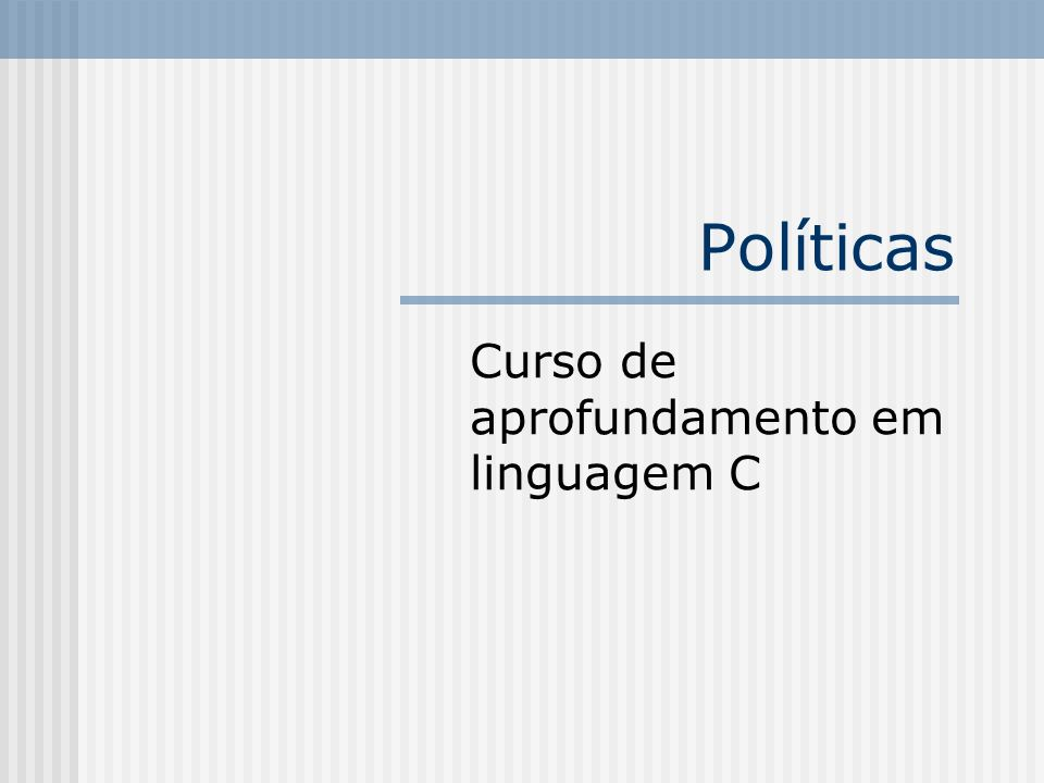 Políticas Curso de aprofundamento em linguagem C