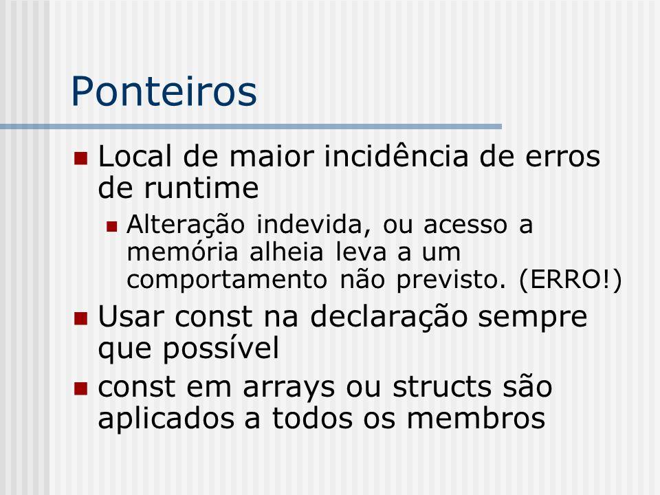 Ponteiros Local de maior incidência de erros de runtime Alteração indevida, ou acesso a memória alheia leva a um comportamento não previsto.