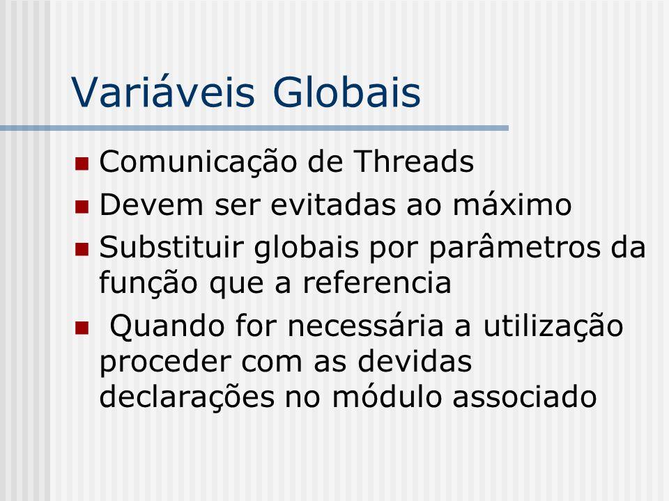 Variáveis Globais Comunicação de Threads Devem ser evitadas ao máximo Substituir globais por parâmetros da função que a referencia Quando for necessária a utilização proceder com as devidas declarações no módulo associado