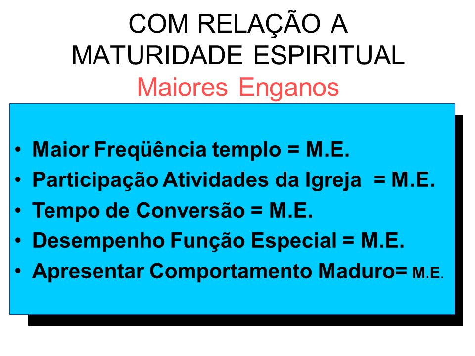 COM RELAÇÃO A MATURIDADE ESPIRITUAL Maiores Enganos Maior Freqüência templo = M.E. Participação Atividades da Igreja = M.E. Tempo de Conversão = M.E.