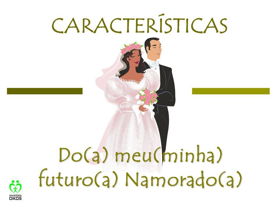 CARACTERÍSTICAS Do(a) meu(minha) futuro(a) Namorado(a)