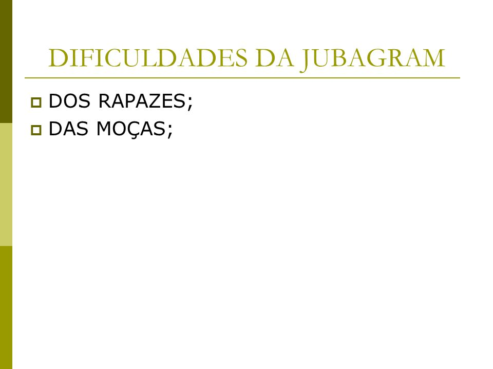 DIFICULDADES DA JUBAGRAM DOS RAPAZES; DAS MOÇAS;