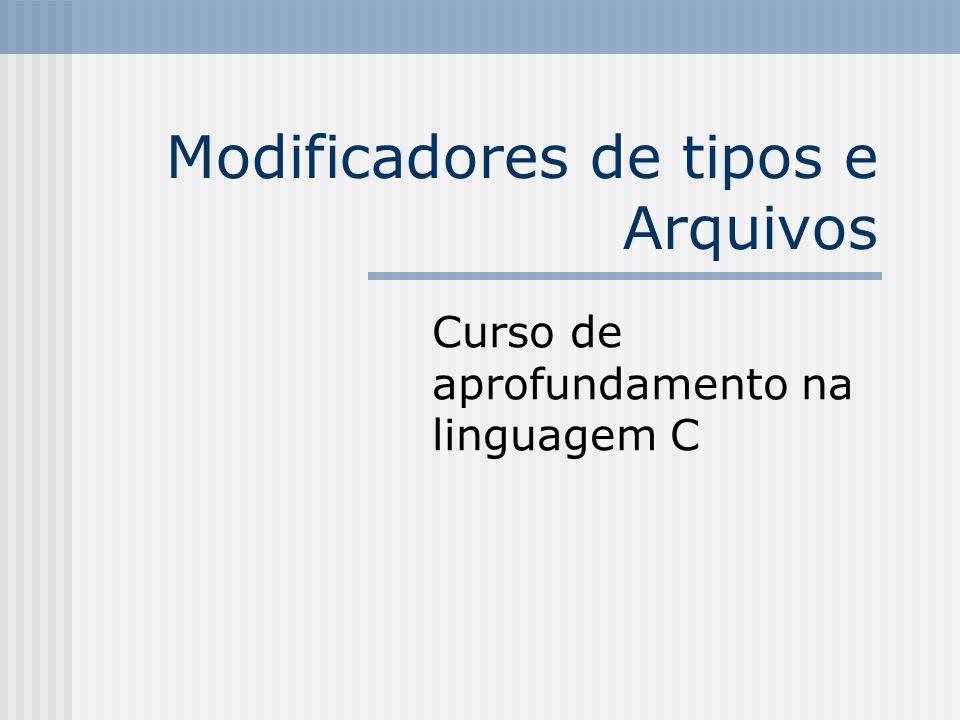 Modificadores de tipos e Arquivos Curso de aprofundamento na linguagem C