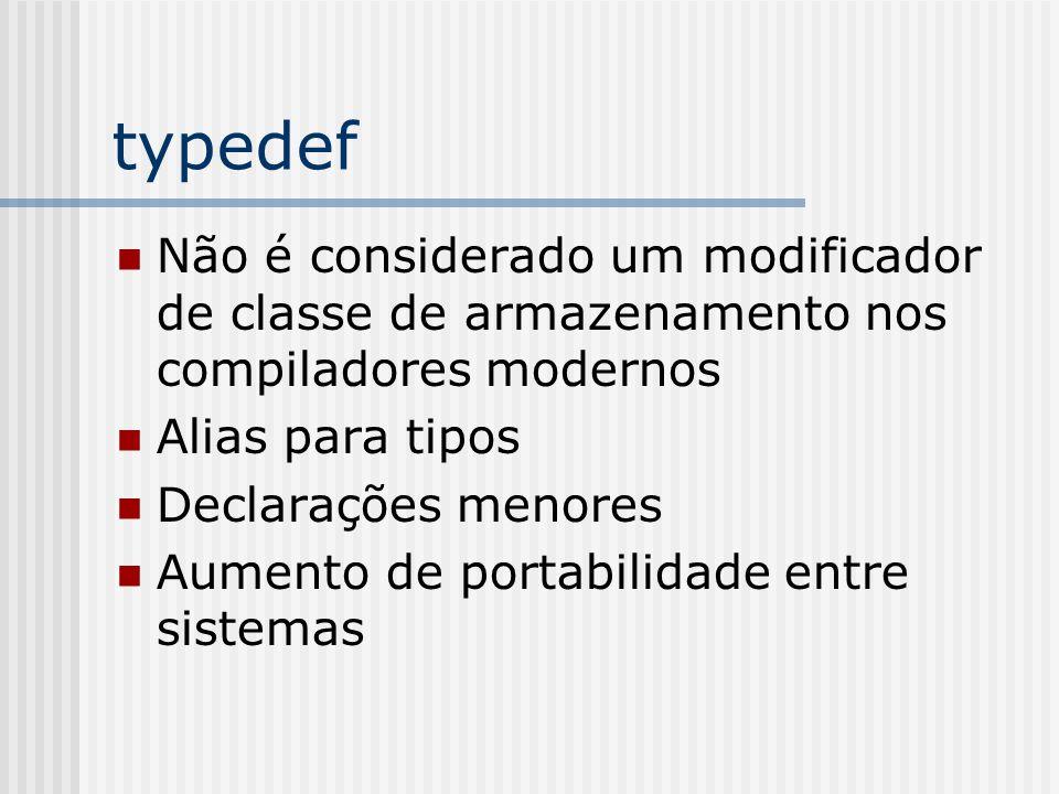 typedef Não é considerado um modificador de classe de armazenamento nos compiladores modernos Alias para tipos Declarações menores Aumento de portabil