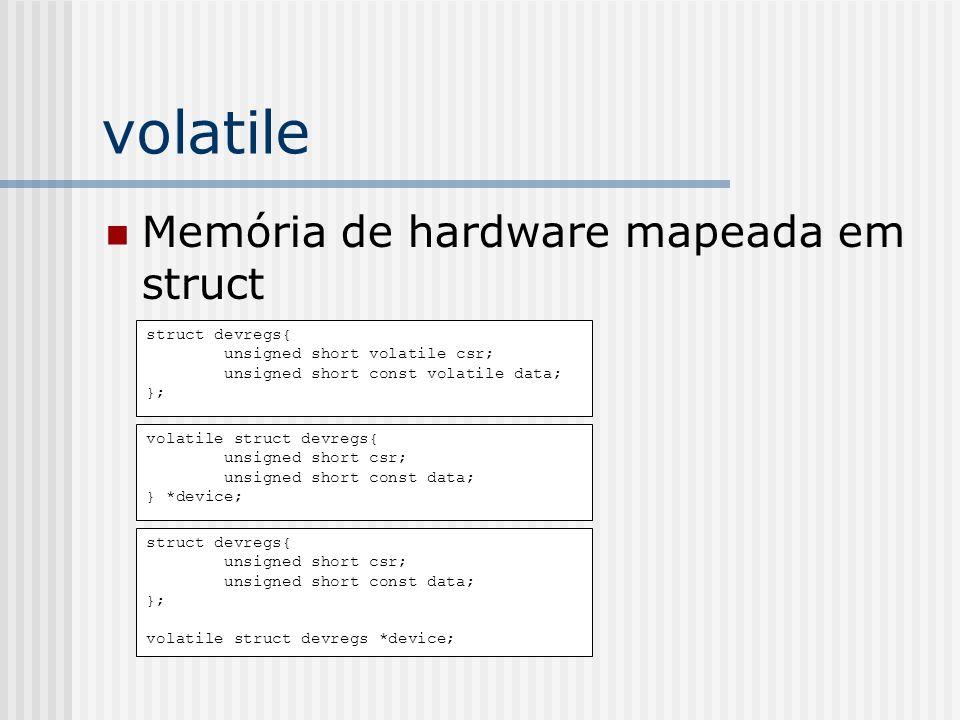 volatile Memória de hardware mapeada em struct struct devregs{ unsigned short volatile csr; unsigned short const volatile data; }; volatile struct dev