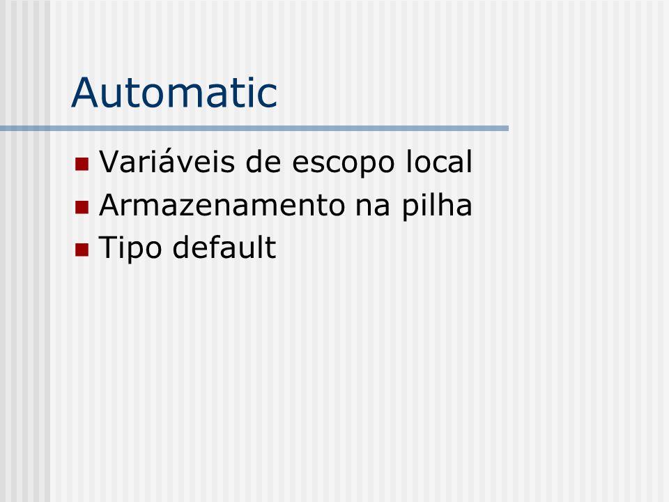 Automatic Variáveis de escopo local Armazenamento na pilha Tipo default