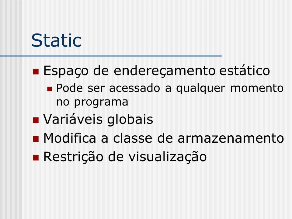 Static Espaço de endereçamento estático Pode ser acessado a qualquer momento no programa Variáveis globais Modifica a classe de armazenamento Restriçã