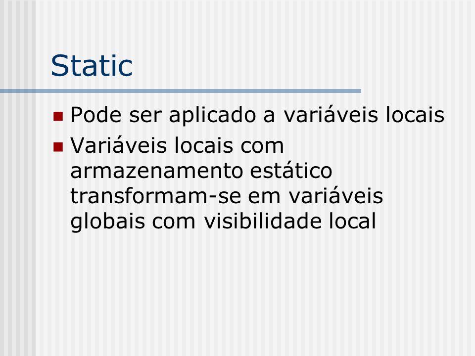 Static Pode ser aplicado a variáveis locais Variáveis locais com armazenamento estático transformam-se em variáveis globais com visibilidade local