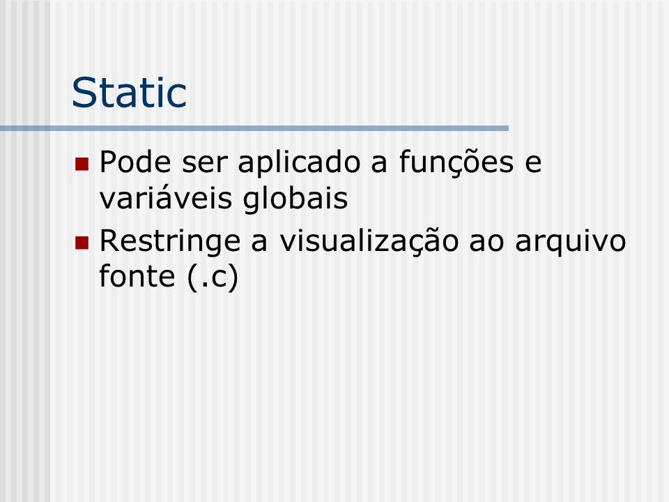Static Pode ser aplicado a funções e variáveis globais Restringe a visualização ao arquivo fonte (.c)