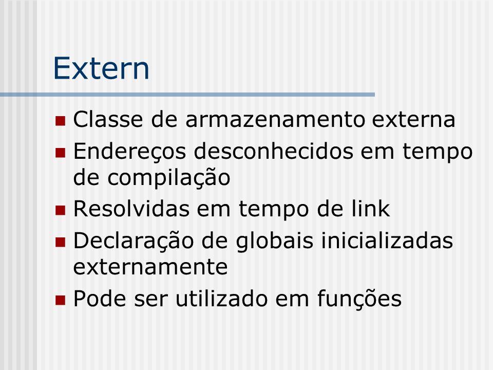 Extern Classe de armazenamento externa Endereços desconhecidos em tempo de compilação Resolvidas em tempo de link Declaração de globais inicializadas