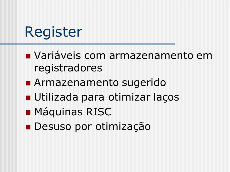 Register Variáveis com armazenamento em registradores Armazenamento sugerido Utilizada para otimizar laços Máquinas RISC Desuso por otimização