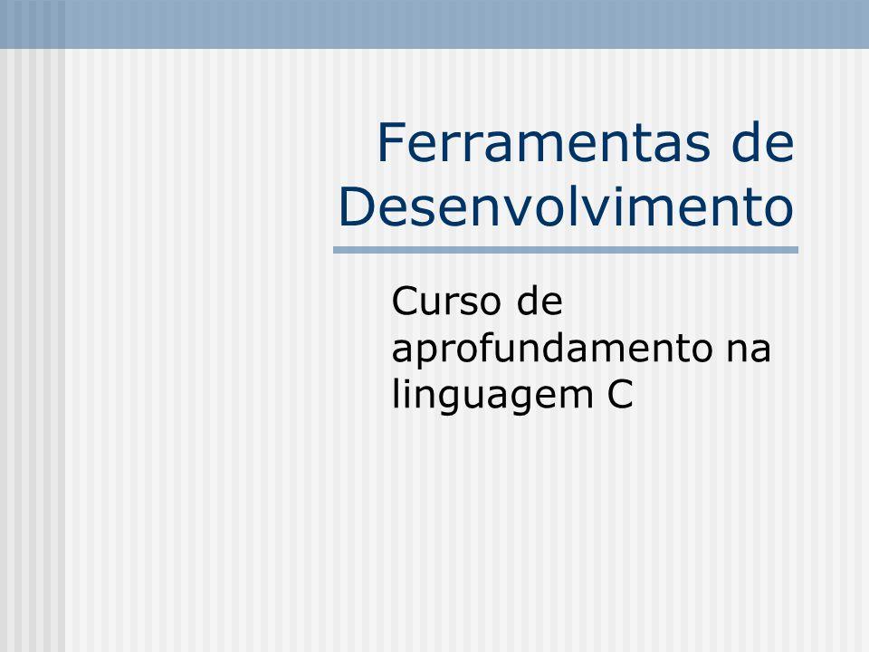 Ferramentas de Desenvolvimento Curso de aprofundamento na linguagem C