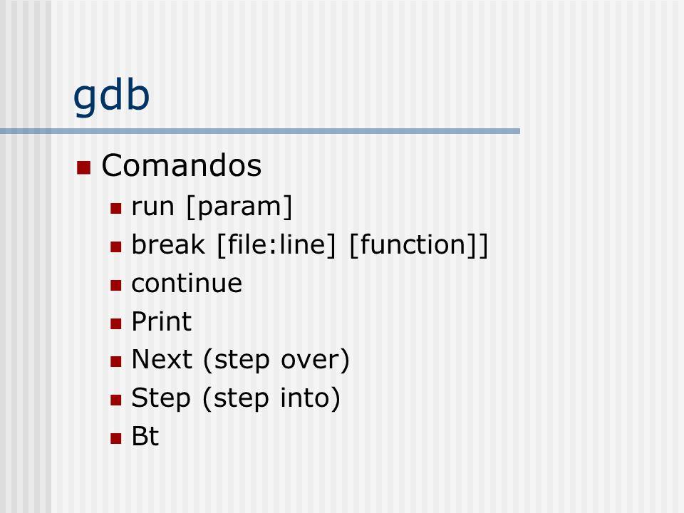 gdb Comandos run [param] break [file:line] [function]] continue Print Next (step over) Step (step into) Bt