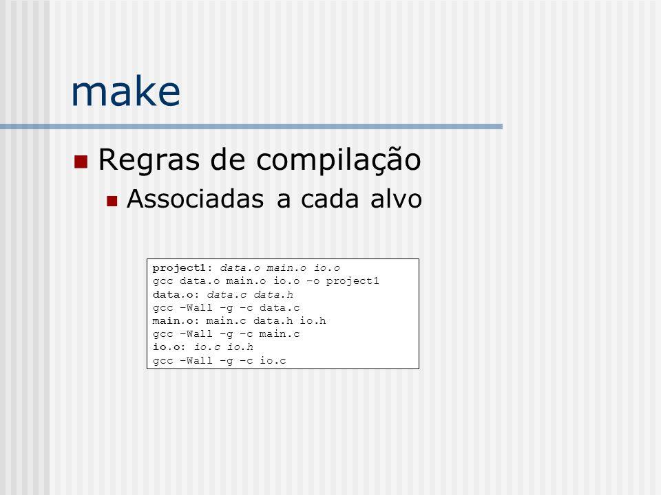 make Regras de compilação Associadas a cada alvo project1: data.o main.o io.o gcc data.o main.o io.o –o project1 data.o: data.c data.h gcc –Wall –g –c