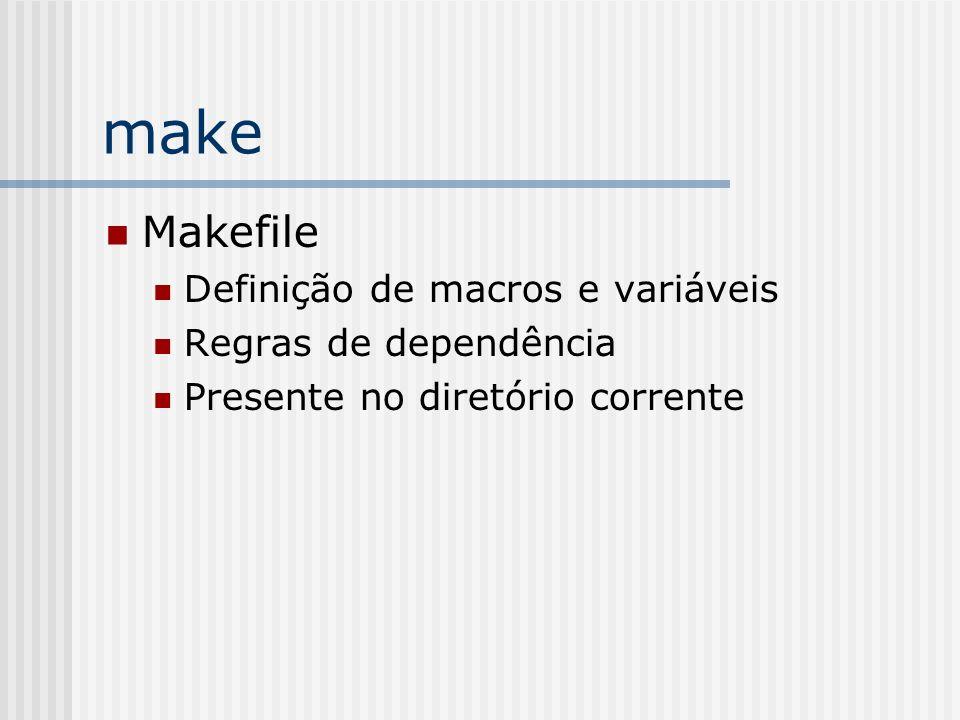 make Makefile Definição de macros e variáveis Regras de dependência Presente no diretório corrente